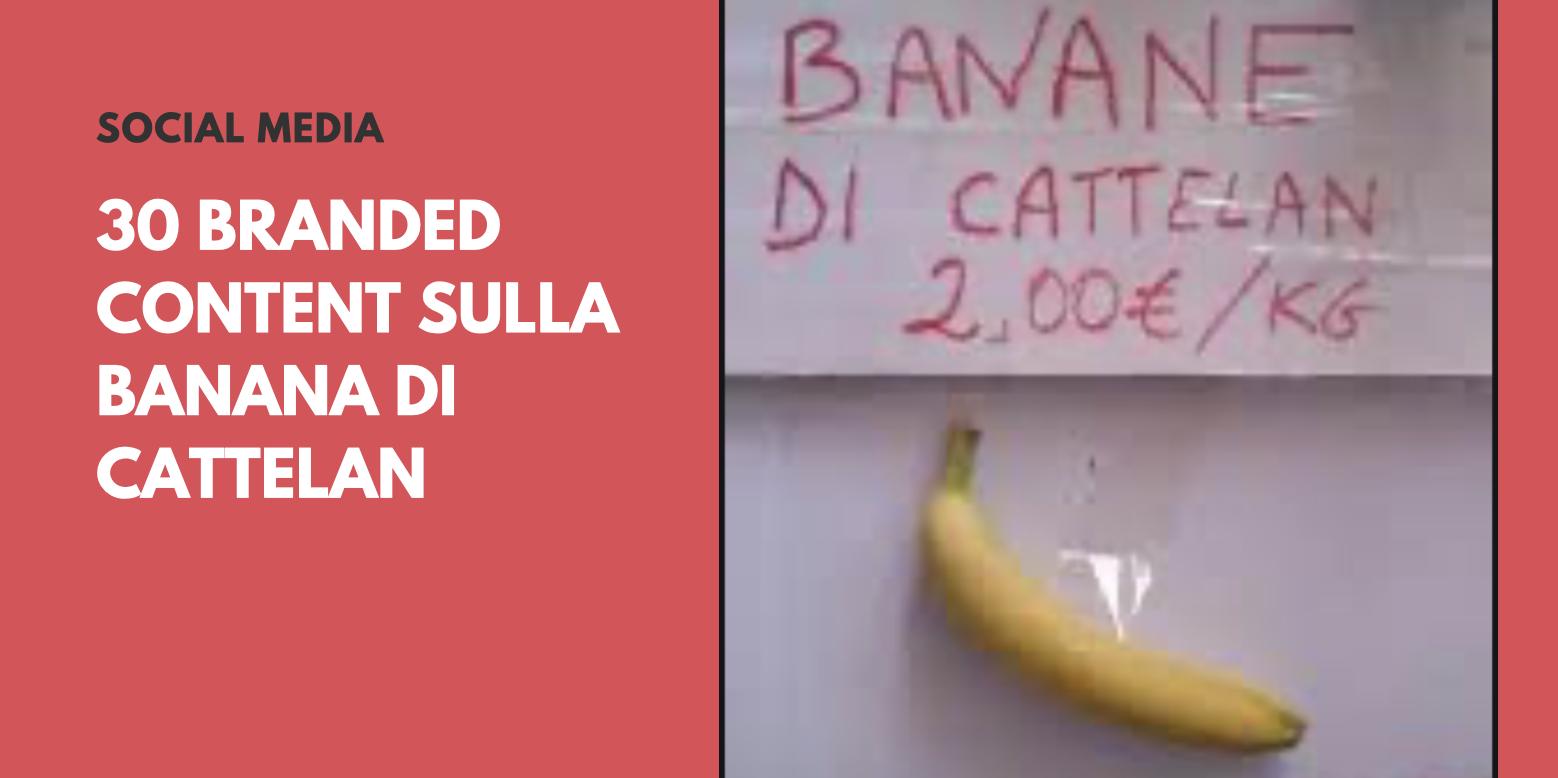 30 branded content sulla Banana di Cattelan