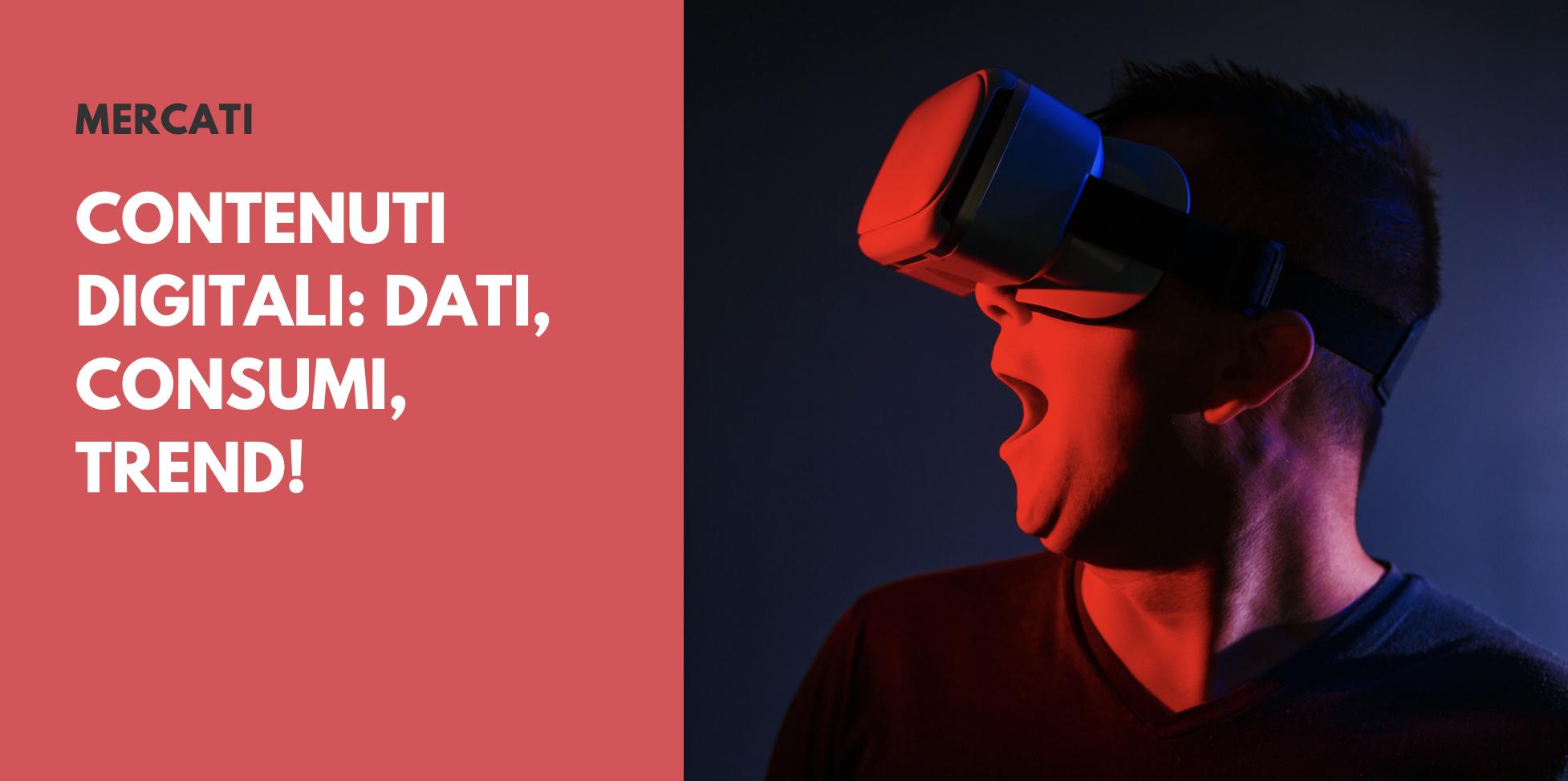Mercato dei Contenuti Digitali: dati, consumi, trend!