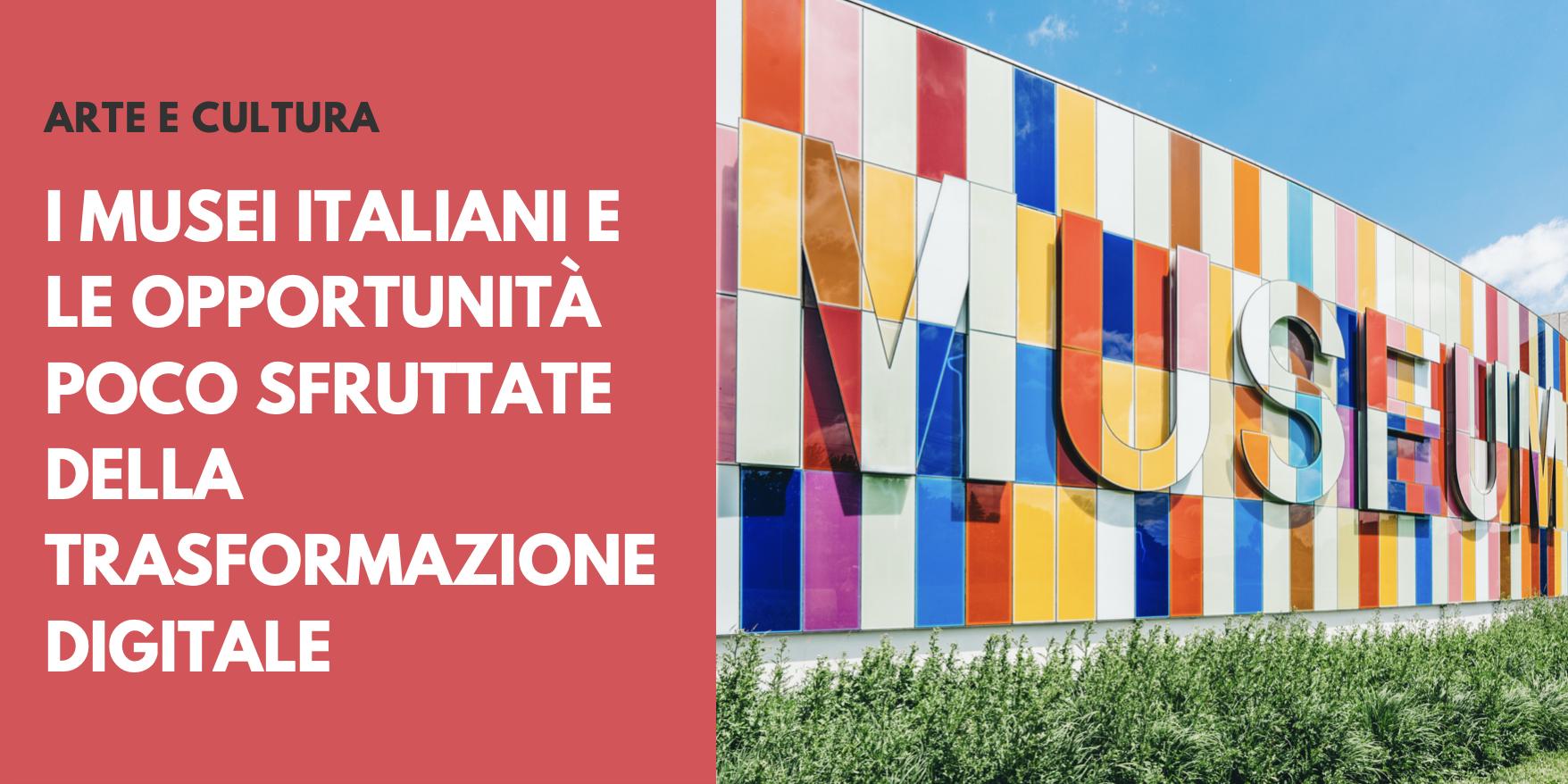 I Musei Italiani e le opportunità poco sfruttate della trasformazione digitale