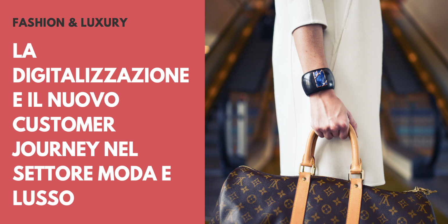 La Digitalizzazione e il nuovo Customer Journey nel settore Moda e Lusso